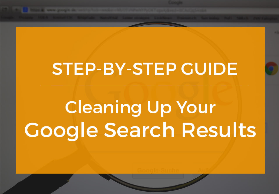Guide to cleaning up your google search results for your personal SEO.