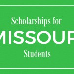 Here are some scholarships for Missouri students.