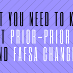 """A purple background with text overlayed that says """"what you need to know about prior-prior year and FAFSA changes."""""""