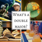 "Collage of a technician, globe, books, and science beakers with overlay text: ""What's a double major?"""
