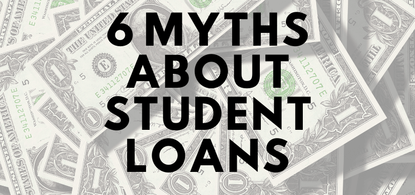 "A background of bills with text that says ""6 myths about student loans."""