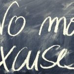 "A chalkboard with writing that says ""no more excuses."""