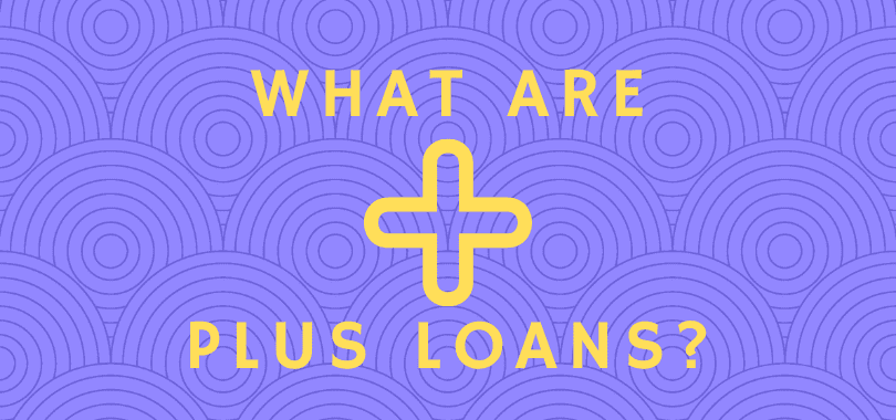 """A purple background with yellow text overlayed that says """"what are PLUS loans?"""" with a yellow plus sign in the middle."""