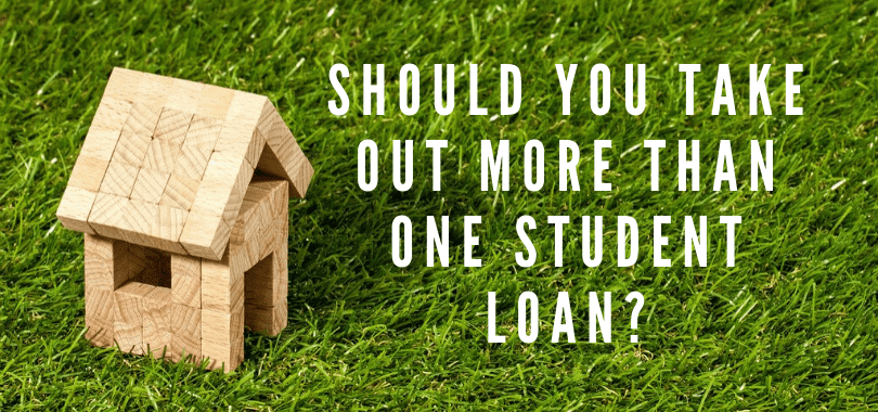 """A small house made out of wooden blocks on grass, with text overlayed that says """"should you take out more than one student loan?"""""""