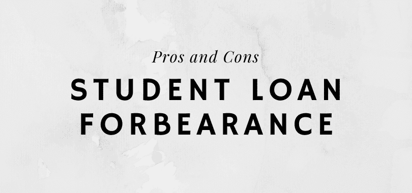 """A gray background with text that says """"pros and cons"""" and """"student loan forbearance."""""""