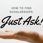 "A hand facing upwards with text above it that says ""how to find scholarships: just ask!"""