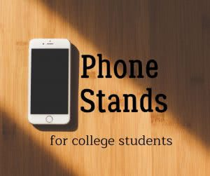 Phone on table with text: phone stands for college students