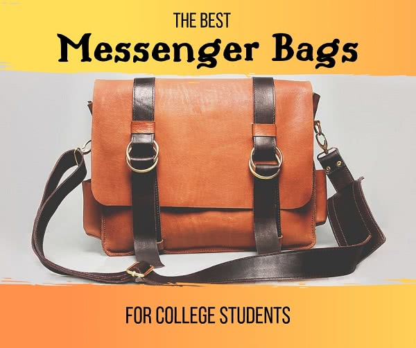 7 Of The Best Messenger Bags For College Students Must Have