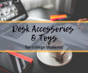 Desk with text: desk accessories and toys for college students