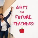 Woman at whiteboard with text: Gifts for future teachers