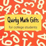 Numbers on an orange background with text: quirky math gifts for college students