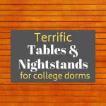 Wood texture background with text: terrific tables and nightstands for college dorms